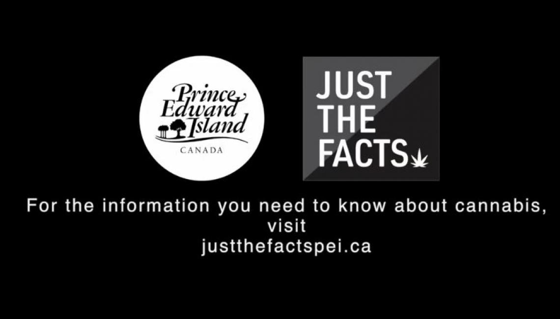 Just the Facts graphics in black and white with text: For the information you need to know about cannabis, visit justthefactspei.ca